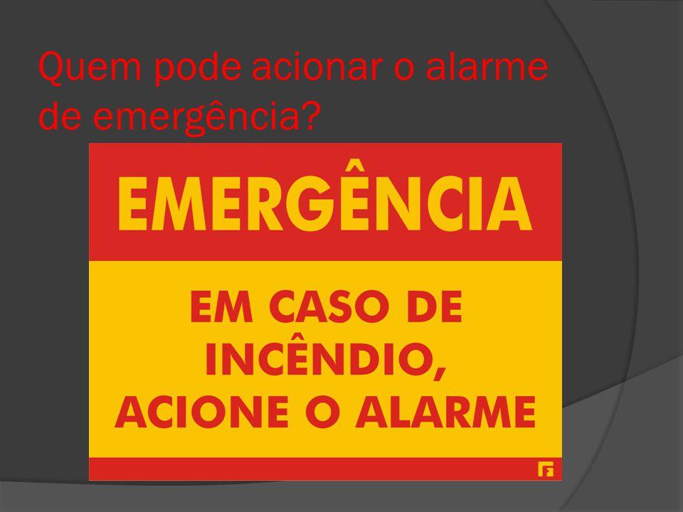 Quem pode acionar o alarme de emergência