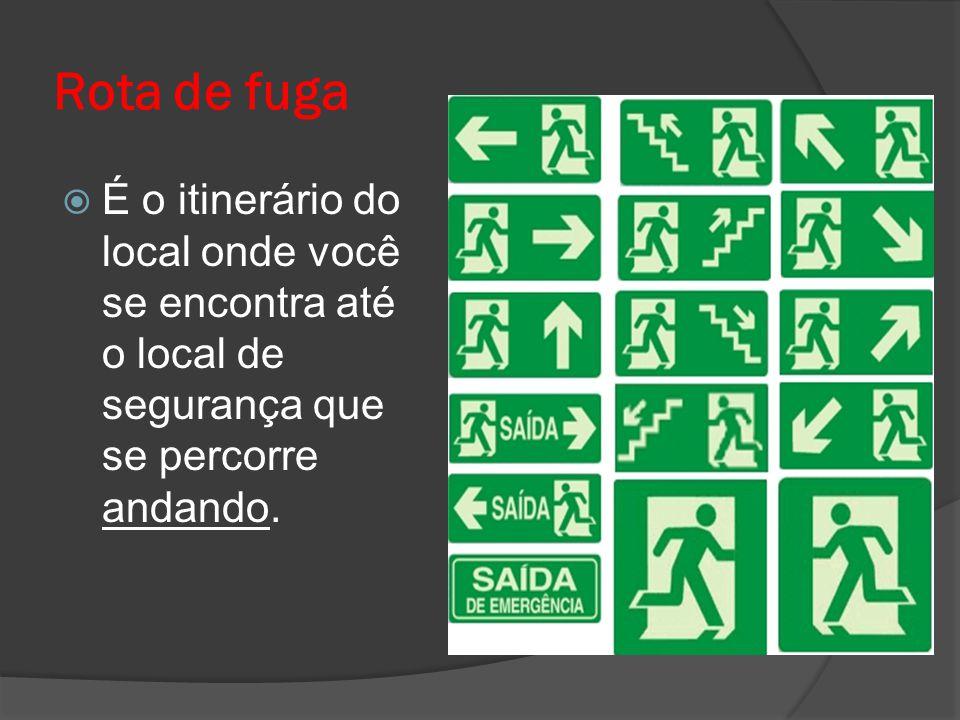 Rota de fuga É o itinerário do local onde você se encontra até o local de segurança que se percorre andando.