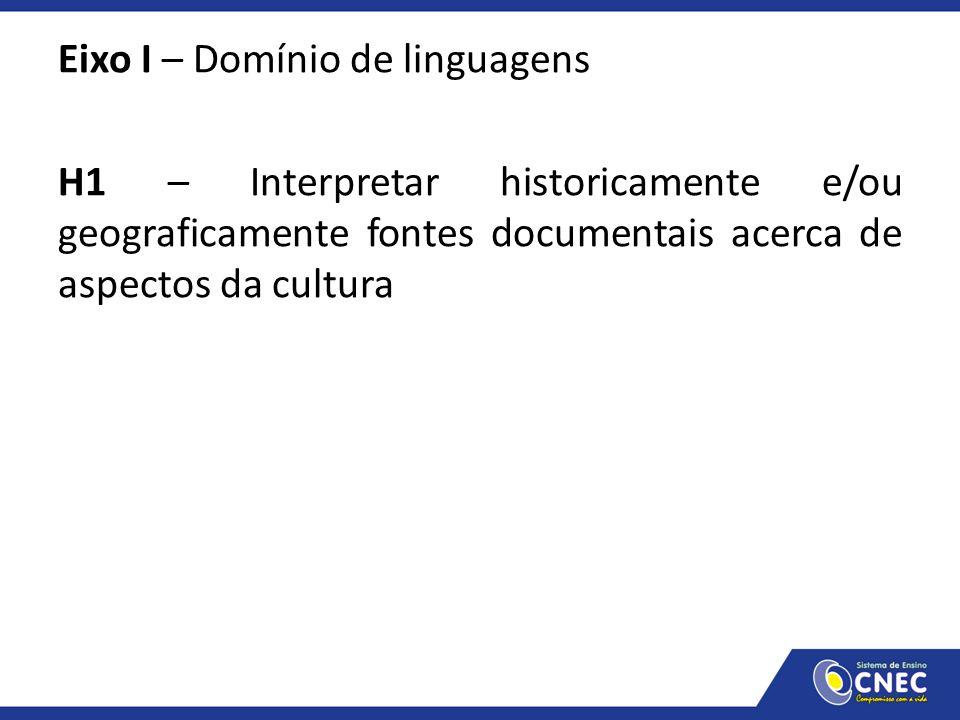 Eixo I – Domínio de linguagens H1 – Interpretar historicamente e/ou geograficamente fontes documentais acerca de aspectos da cultura