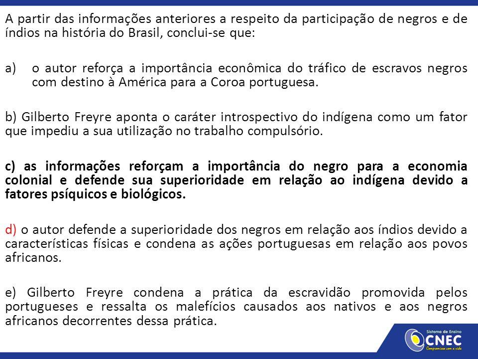 A partir das informações anteriores a respeito da participação de negros e de índios na história do Brasil, conclui-se que: