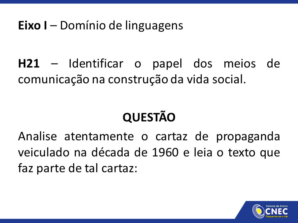 Eixo I – Domínio de linguagens H21 – Identificar o papel dos meios de comunicação na construção da vida social.