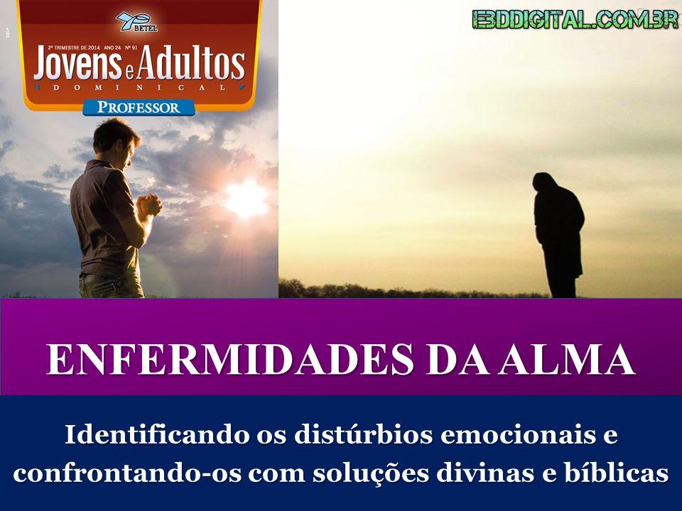 ENFERMIDADES DA ALMA Identificando os distúrbios emocionais e confrontando-os com soluções divinas e bíblicas.