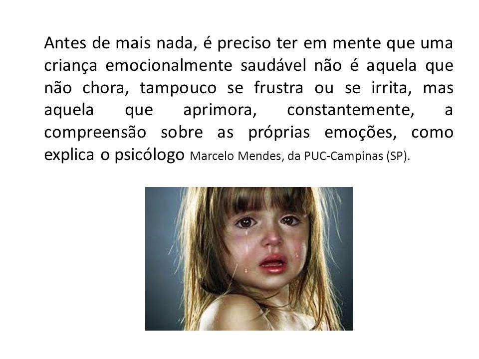 Antes de mais nada, é preciso ter em mente que uma criança emocionalmente saudável não é aquela que não chora, tampouco se frustra ou se irrita, mas aquela que aprimora, constantemente, a compreensão sobre as próprias emoções, como explica o psicólogo Marcelo Mendes, da PUC-Campinas (SP).