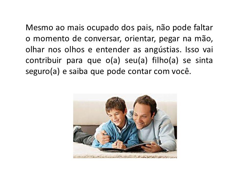 Mesmo ao mais ocupado dos pais, não pode faltar o momento de conversar, orientar, pegar na mão, olhar nos olhos e entender as angústias.