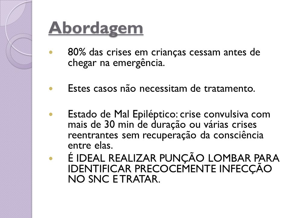 Abordagem 80% das crises em crianças cessam antes de chegar na emergência. Estes casos não necessitam de tratamento.