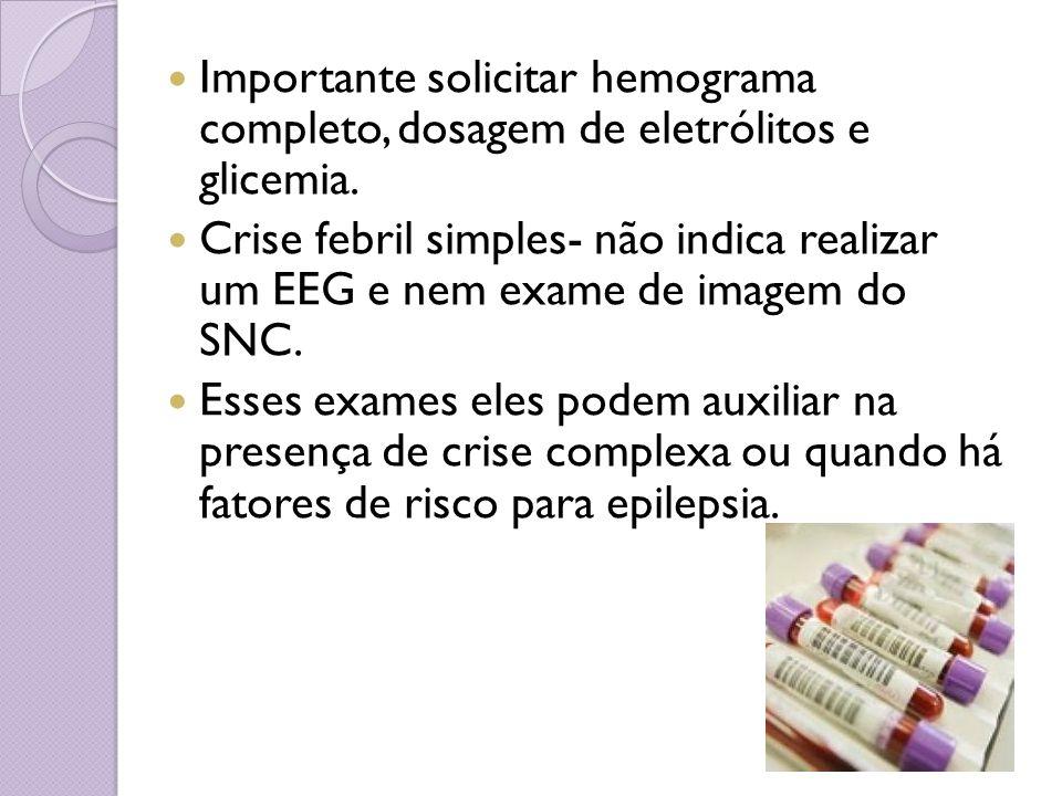 Importante solicitar hemograma completo, dosagem de eletrólitos e glicemia.