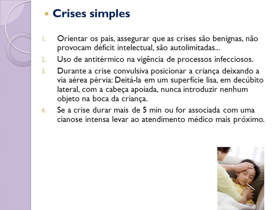 Crises simples Orientar os pais, assegurar que as crises são benignas, não provocam déficit intelectual, são autolimitadas...