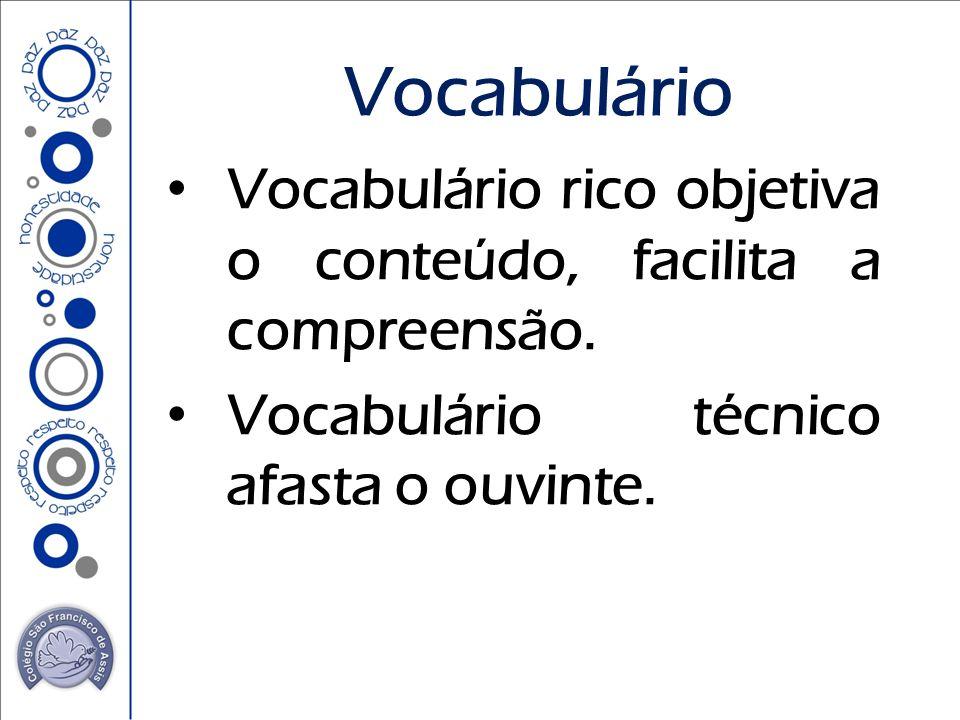 Vocabulário Vocabulário rico objetiva o conteúdo, facilita a compreensão.