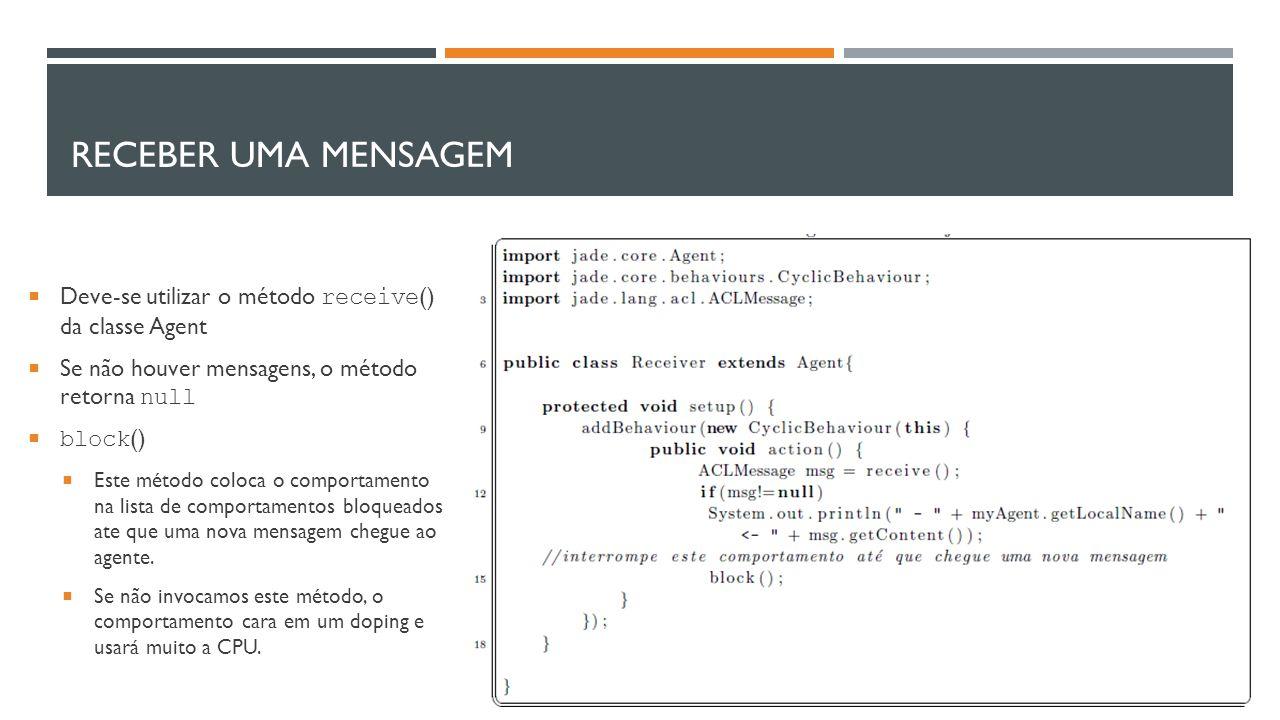 Receber uma Mensagem Deve-se utilizar o método receive() da classe Agent. Se não houver mensagens, o método retorna null.