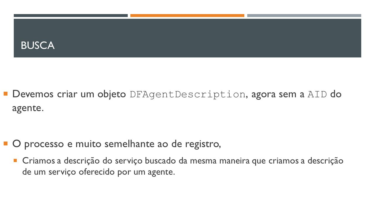 Devemos criar um objeto DFAgentDescription, agora sem a AID do agente.