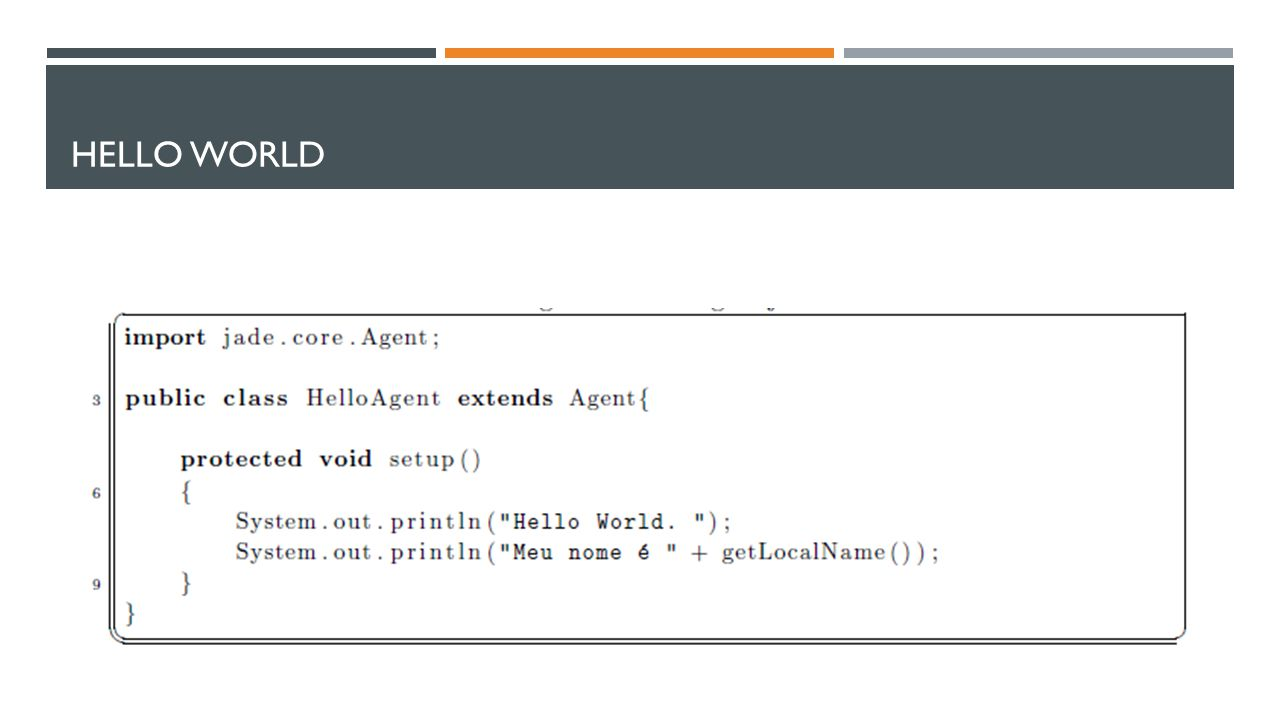 Hello World Vamos comecar com um programa clássico: um agente JADE que imprime na tela a frase.