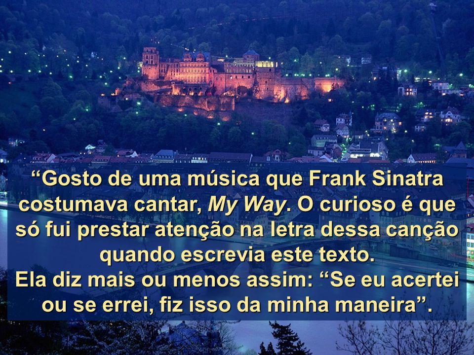 Gosto de uma música que Frank Sinatra costumava cantar, My Way