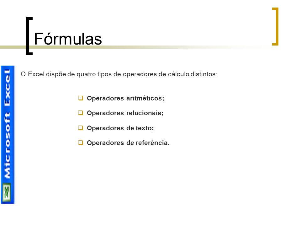 Fórmulas O Excel dispõe de quatro tipos de operadores de cálculo distintos: Operadores aritméticos;