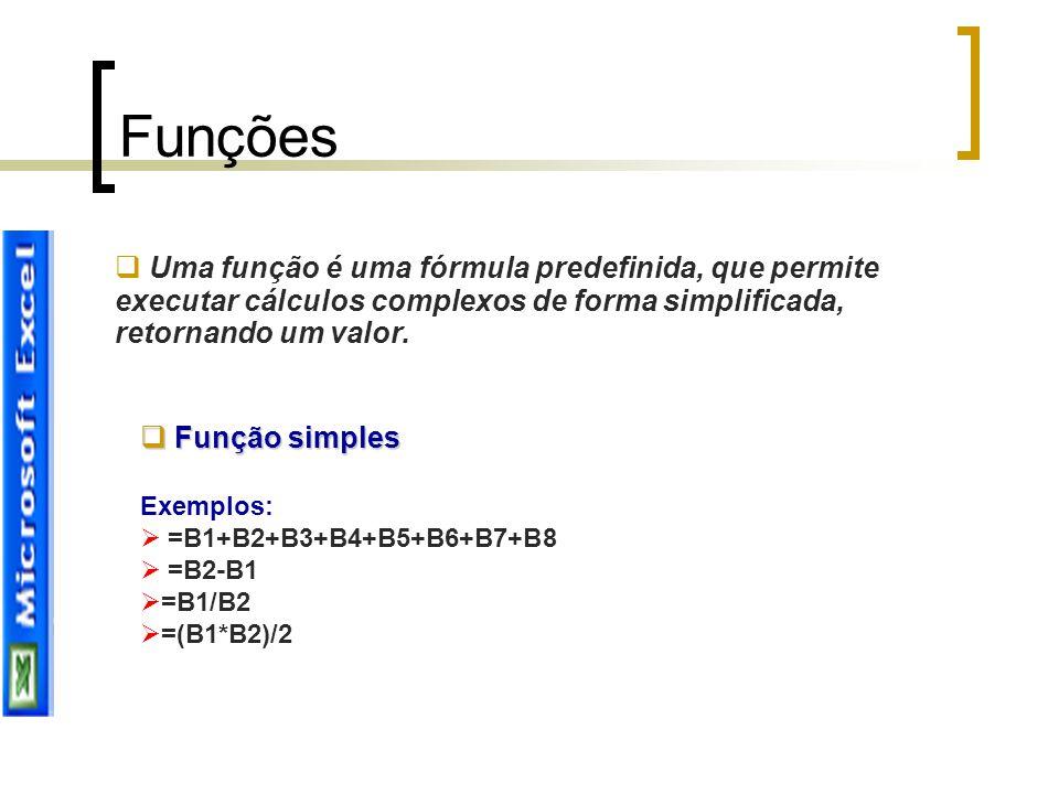 Funções Uma função é uma fórmula predefinida, que permite executar cálculos complexos de forma simplificada, retornando um valor.
