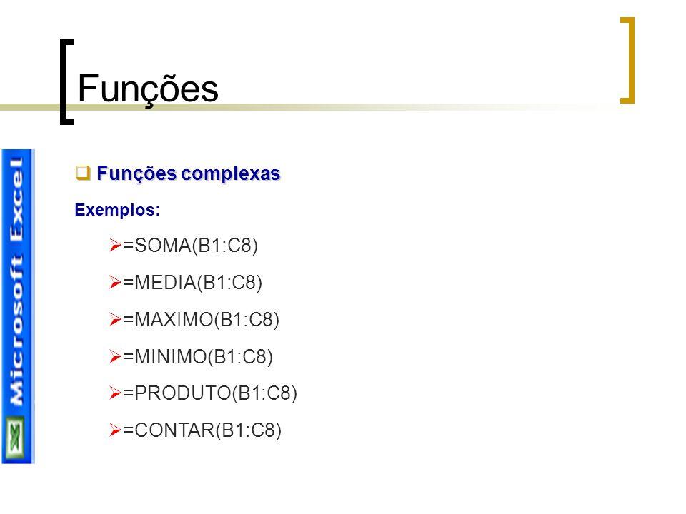 Funções Funções complexas =SOMA(B1:C8) =MEDIA(B1:C8) =MAXIMO(B1:C8)