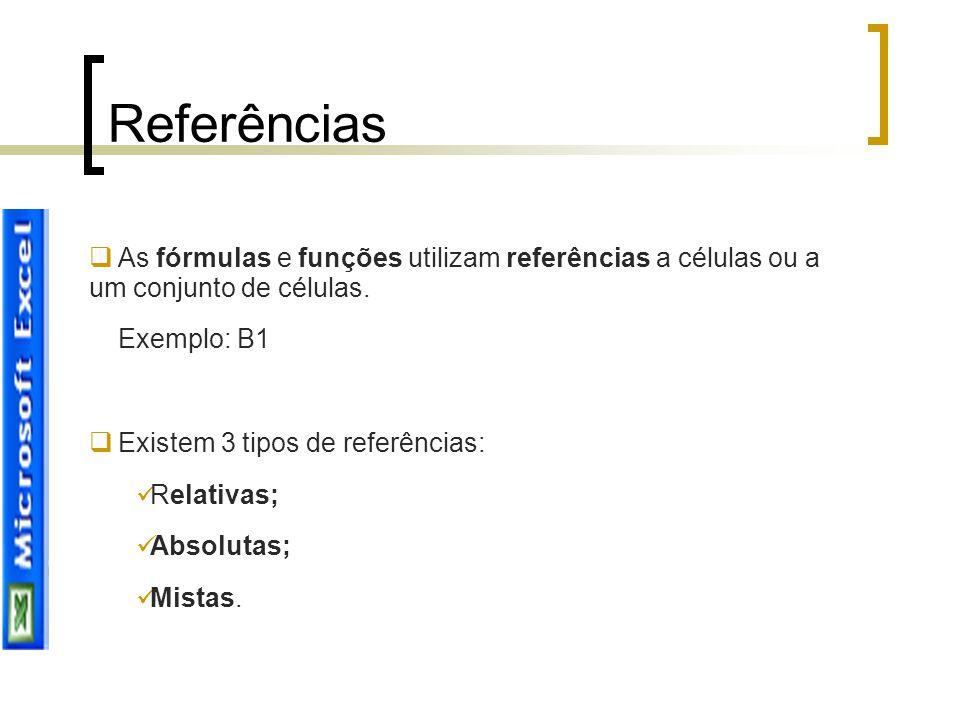Referências As fórmulas e funções utilizam referências a células ou a um conjunto de células. Exemplo: B1.