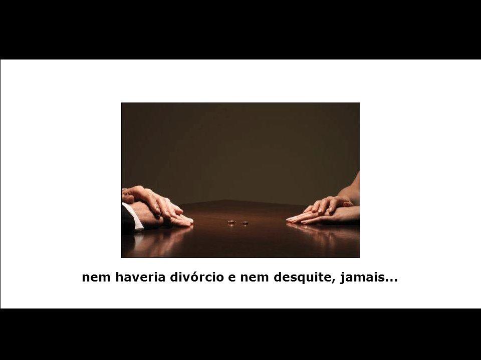 nem haveria divórcio e nem desquite, jamais...