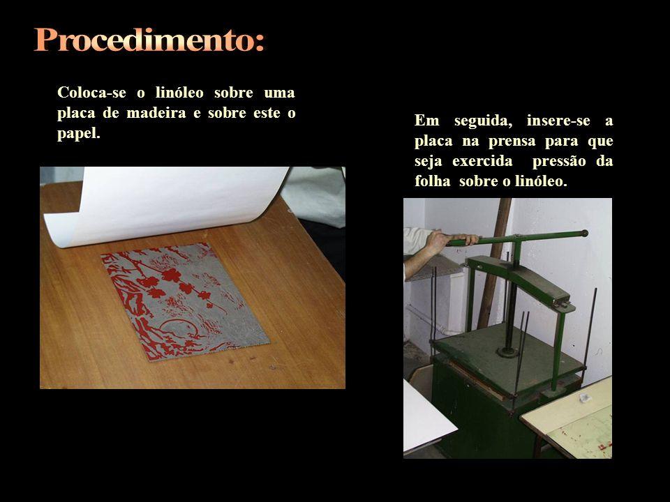 Procedimento: Coloca-se o linóleo sobre uma placa de madeira e sobre este o papel.