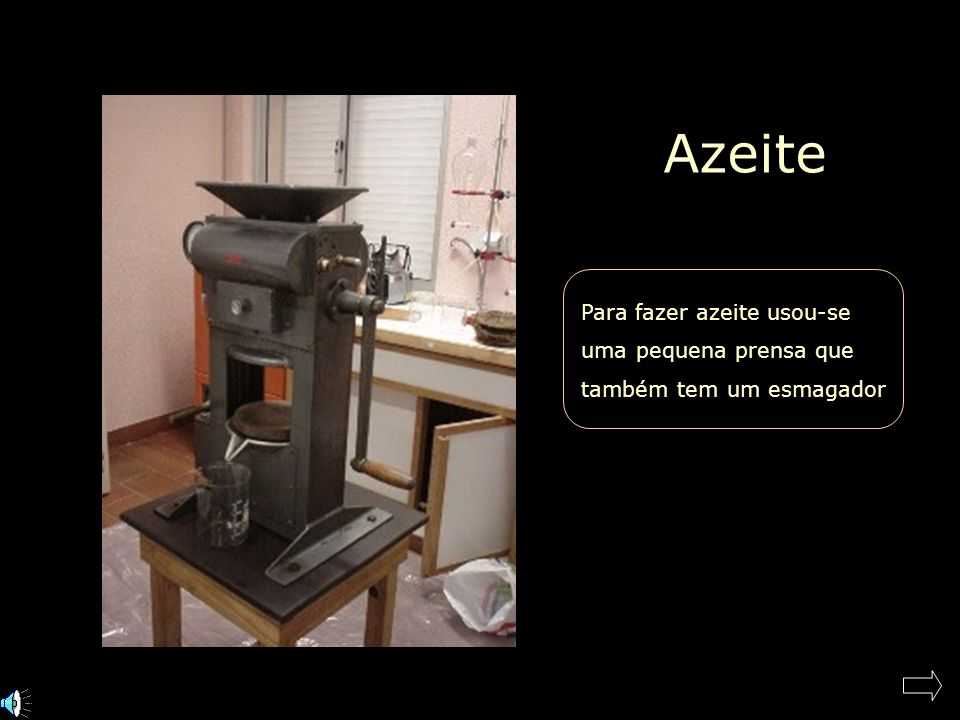 Azeite Para fazer azeite usou-se uma pequena prensa que