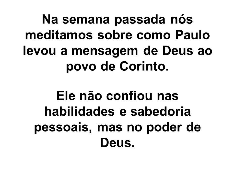 Na semana passada nós meditamos sobre como Paulo levou a mensagem de Deus ao povo de Corinto.