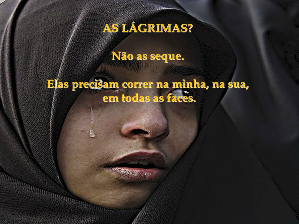 AS LÁGRIMAS. Não as seque