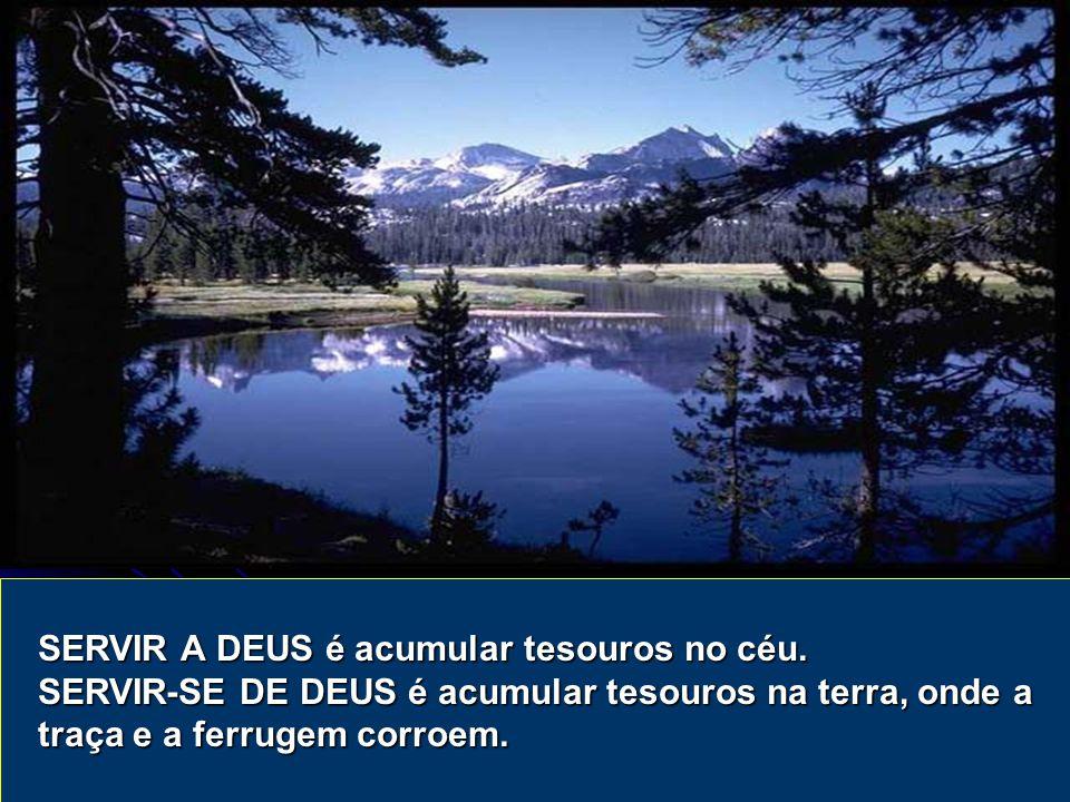 SERVIR A DEUS é acumular tesouros no céu