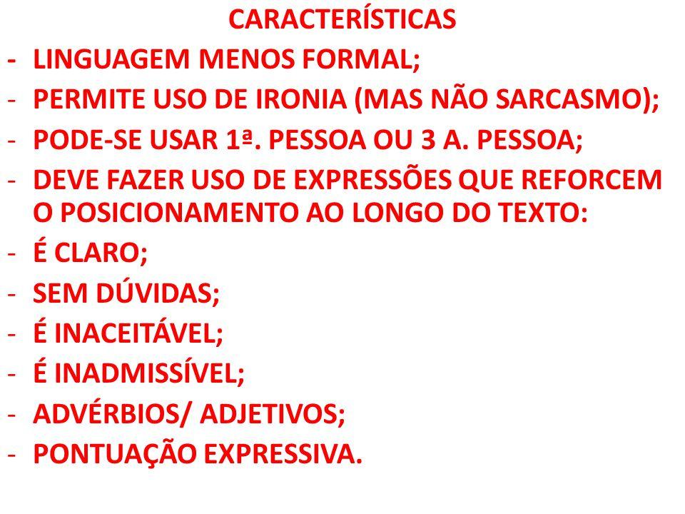 CARACTERÍSTICAS - LINGUAGEM MENOS FORMAL; PERMITE USO DE IRONIA (MAS NÃO SARCASMO); PODE-SE USAR 1ª. PESSOA OU 3 A. PESSOA;