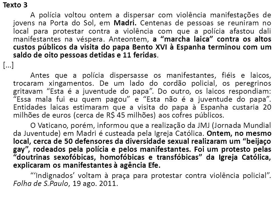 Texto 3 A polícia voltou ontem a dispersar com violência manifestações de jovens na Porta do Sol, em Madri.