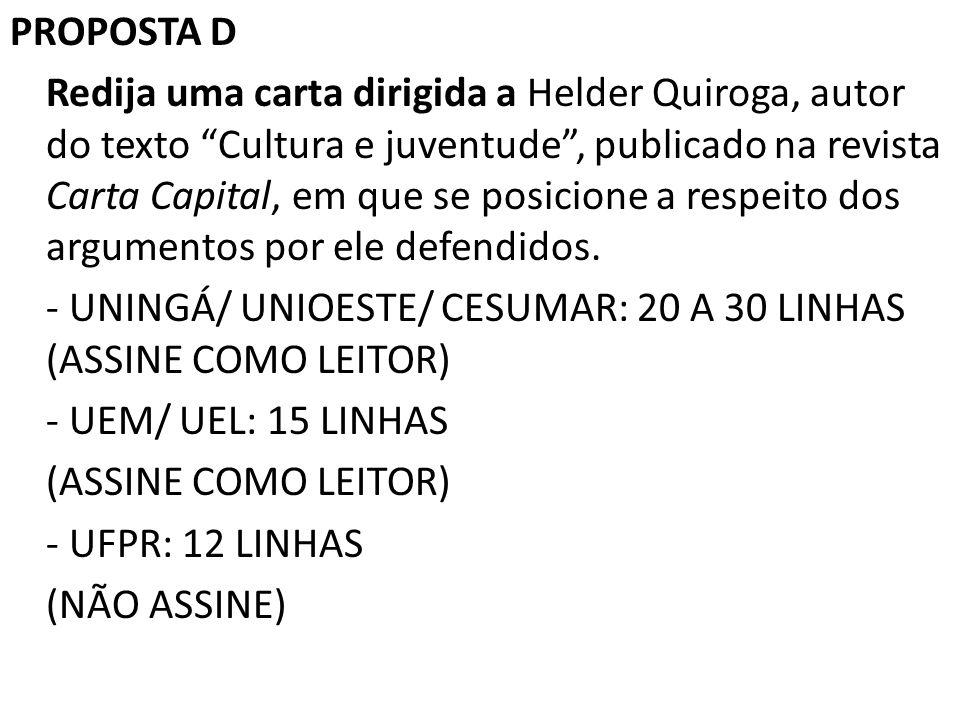 PROPOSTA D Redija uma carta dirigida a Helder Quiroga, autor do texto Cultura e juventude , publicado na revista Carta Capital, em que se posicione a respeito dos argumentos por ele defendidos.