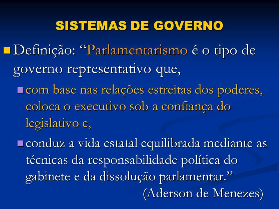 Definição: Parlamentarismo é o tipo de governo representativo que,