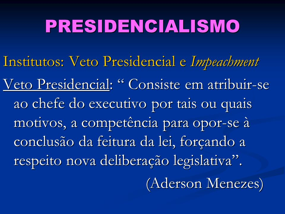 PRESIDENCIALISMO Institutos: Veto Presidencial e Impeachment