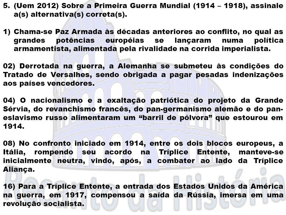 (Uem 2012) Sobre a Primeira Guerra Mundial (1914 – 1918), assinale a(s) alternativa(s) correta(s).