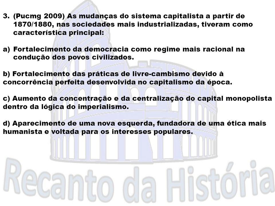 (Pucmg 2009) As mudanças do sistema capitalista a partir de 1870/1880, nas sociedades mais industrializadas, tiveram como característica principal: