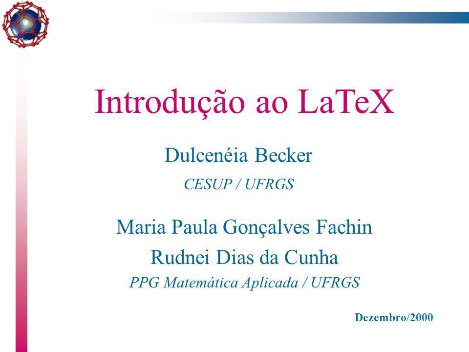 Introdução ao LaTeX Dulcenéia Becker Maria Paula Gonçalves Fachin
