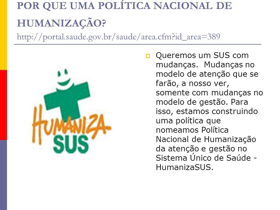 POR QUE UMA POLÍTICA NACIONAL DE HUMANIZAÇÃO http://portal.saude.gov.br/saude/area.cfm id_area=389