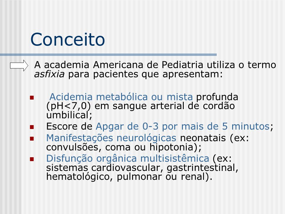 Conceito A academia Americana de Pediatria utiliza o termo asfixia para pacientes que apresentam: