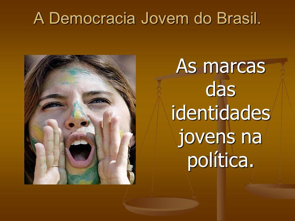 A Democracia Jovem do Brasil.
