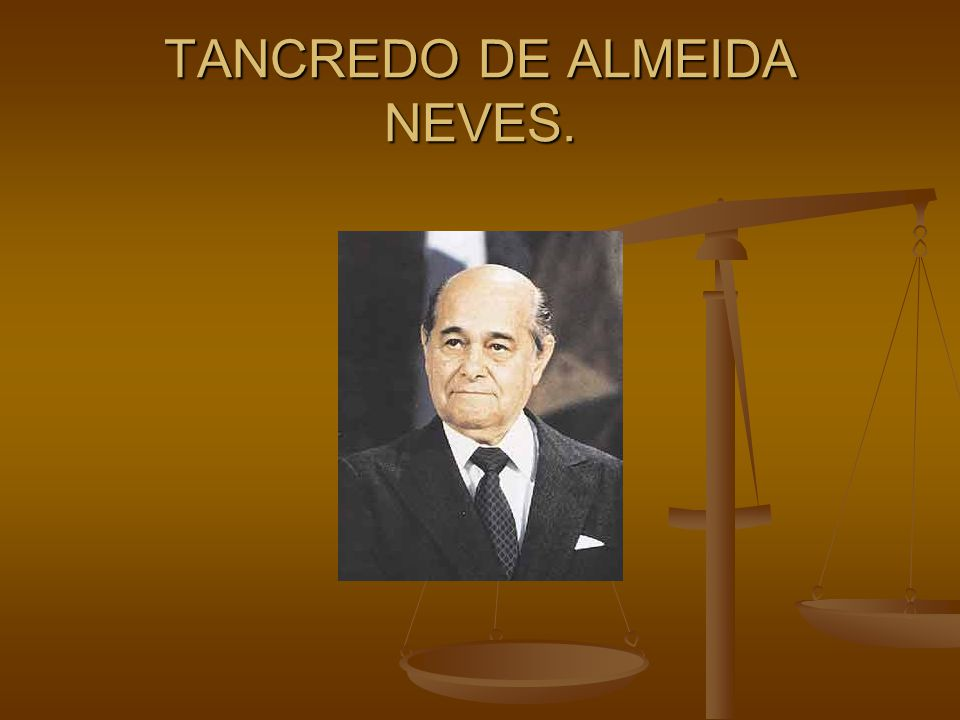 TANCREDO DE ALMEIDA NEVES.