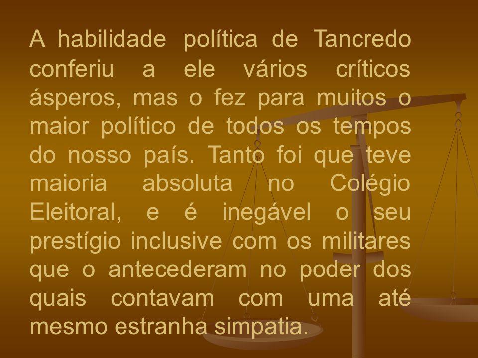 A habilidade política de Tancredo conferiu a ele vários críticos ásperos, mas o fez para muitos o maior político de todos os tempos do nosso país.