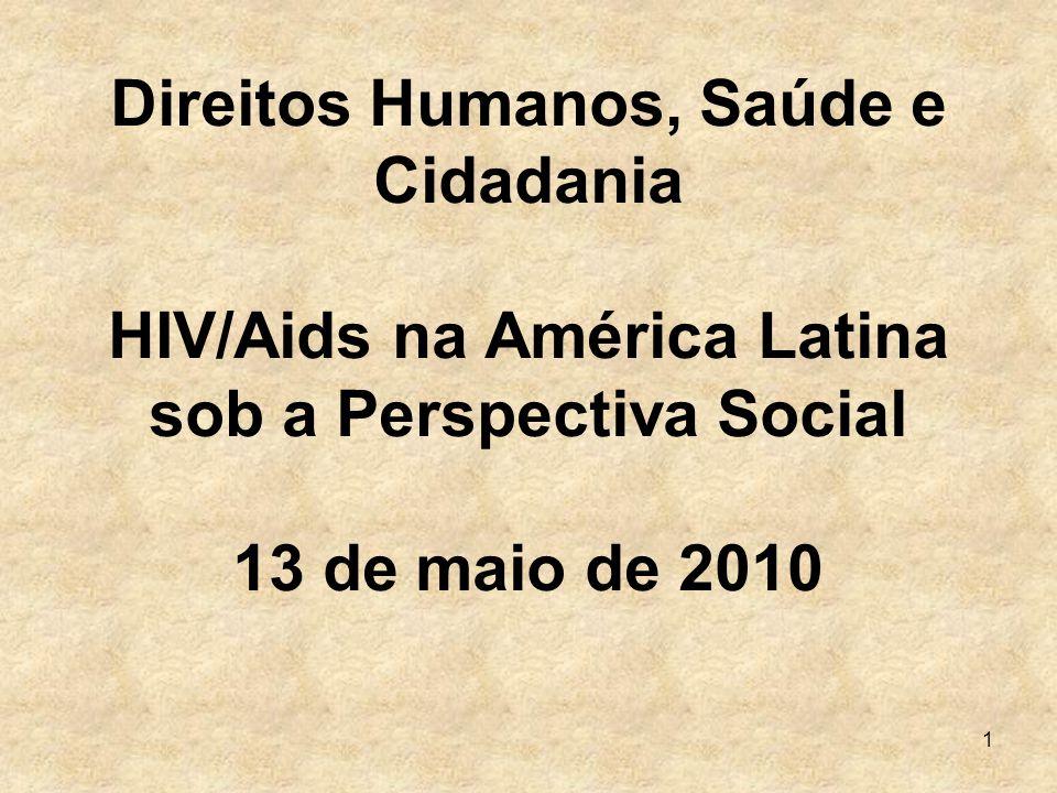 Direitos Humanos, Saúde e Cidadania HIV/Aids na América Latina sob a Perspectiva Social 13 de maio de 2010