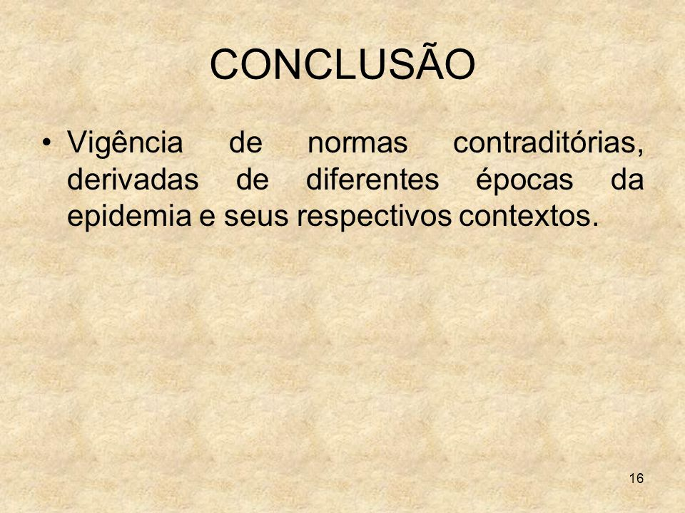 CONCLUSÃO Vigência de normas contraditórias, derivadas de diferentes épocas da epidemia e seus respectivos contextos.