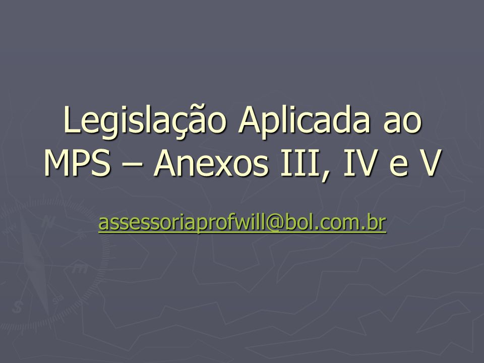 Legislação Aplicada ao MPS – Anexos III, IV e V