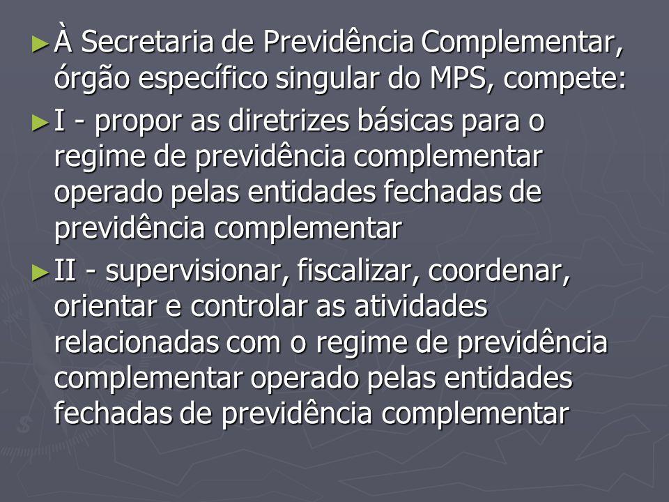 À Secretaria de Previdência Complementar, órgão específico singular do MPS, compete: