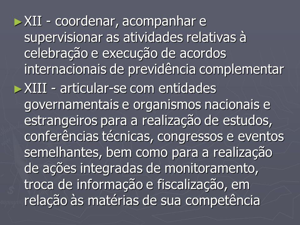 XII - coordenar, acompanhar e supervisionar as atividades relativas à celebração e execução de acordos internacionais de previdência complementar