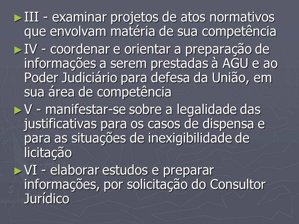 III - examinar projetos de atos normativos que envolvam matéria de sua competência