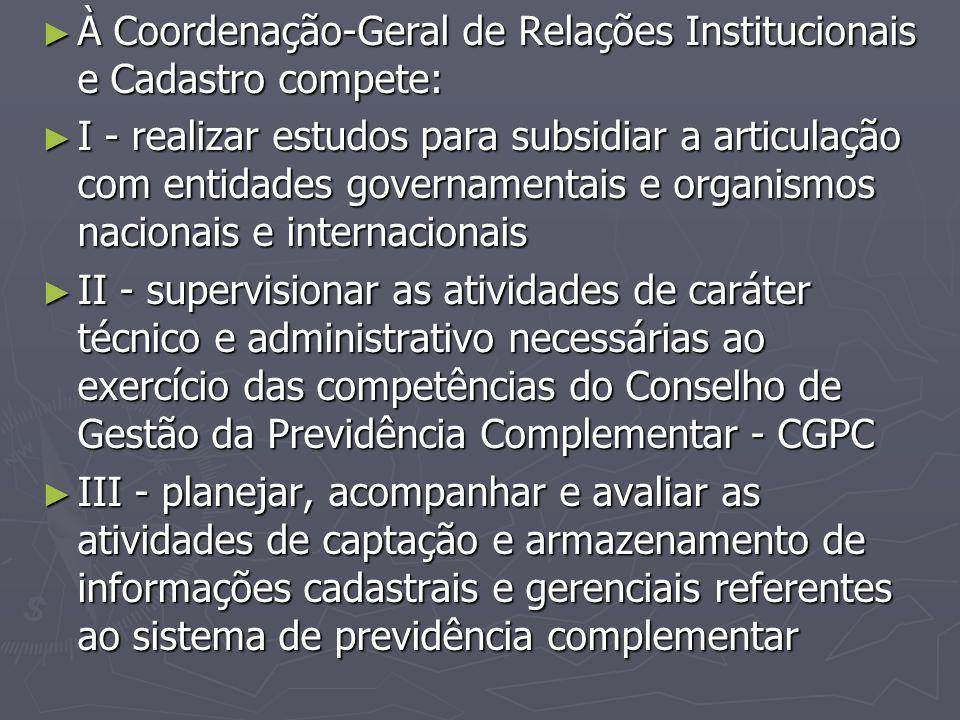 À Coordenação-Geral de Relações Institucionais e Cadastro compete: