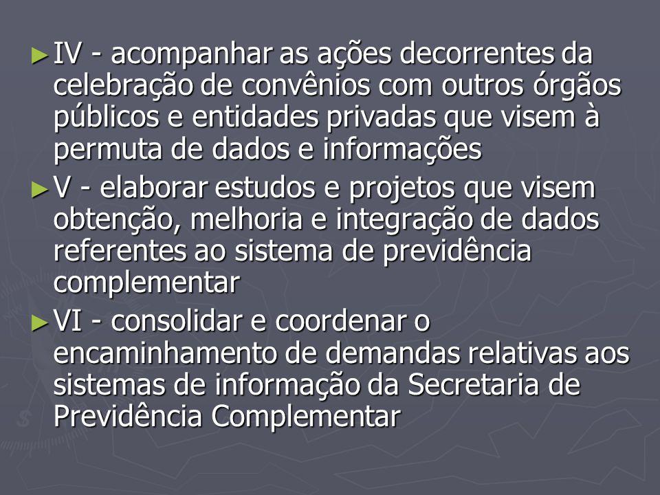 IV - acompanhar as ações decorrentes da celebração de convênios com outros órgãos públicos e entidades privadas que visem à permuta de dados e informações
