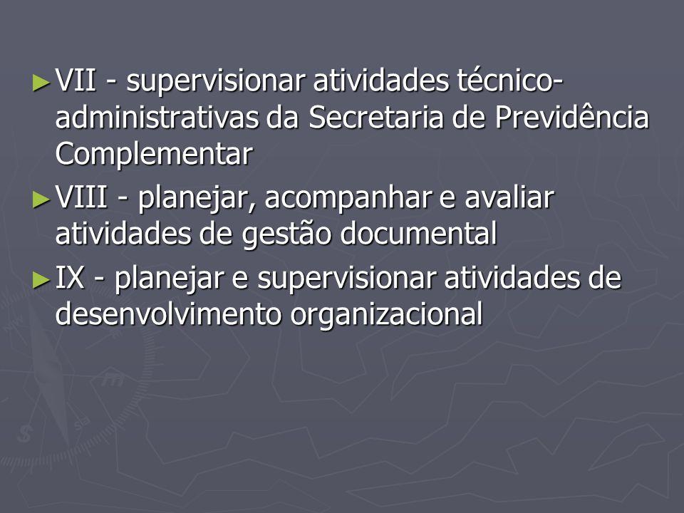 VII - supervisionar atividades técnico-administrativas da Secretaria de Previdência Complementar