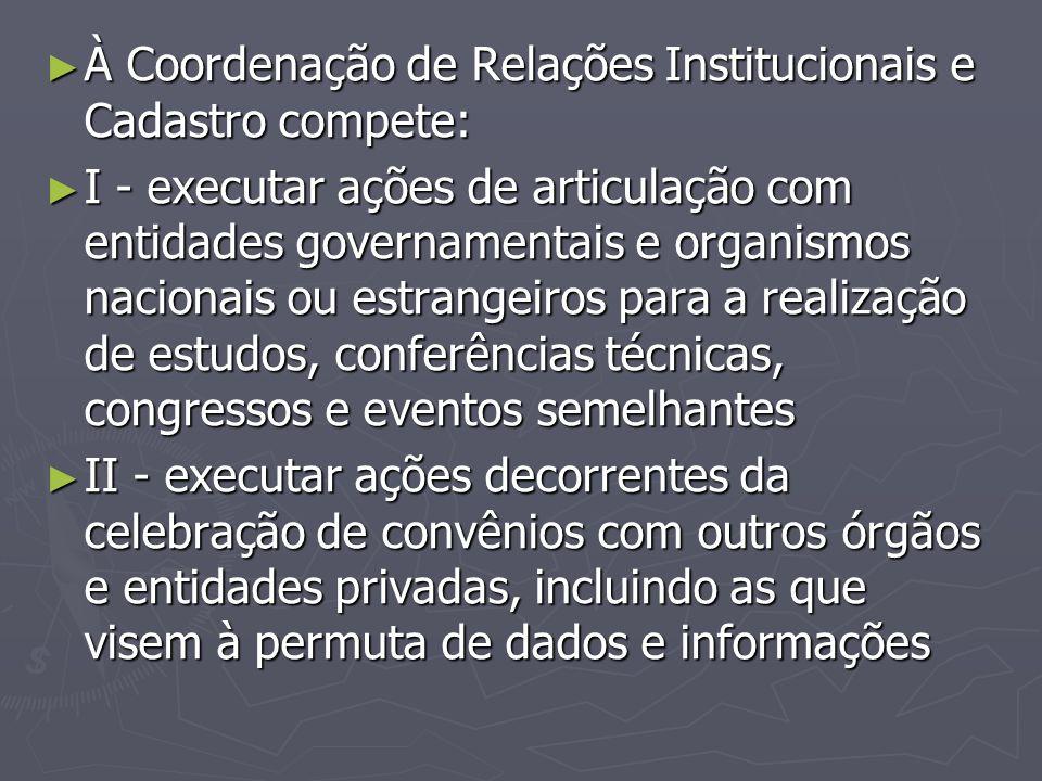 À Coordenação de Relações Institucionais e Cadastro compete: