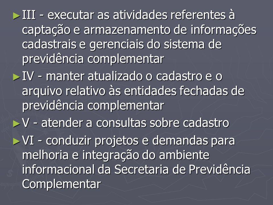 III - executar as atividades referentes à captação e armazenamento de informações cadastrais e gerenciais do sistema de previdência complementar